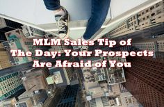 http://www.powertoolsformarketers.com/blog/mlm-sales-tip-of-the-day-your-prospects-are-afraid-of-you. MLM sales tip of the day: your prospects are afraid of you. Why are they fearful, and how to address the reticence of your prospect to join your MLM business. Click the link to read the full article.