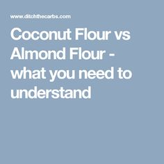 Coconut Flour vs Almond Flour - what you need to understand