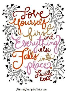 Love Yourself First and Everything Else Falls Into Place! #LighthouseHealth www.LighthouseHealth.com #WeightLoss #LivingLarge #ilovemyself #ilovelife #nutrition