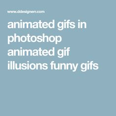 animated gifs in photoshop animated gif illusions funny gifs