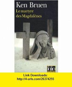 Le Martyre DES Madgalenes (French Edition) (9782070358717) Ken Bruen , ISBN-10: 2070358712  , ISBN-13: 978-2070358717 ,  , tutorials , pdf , ebook , torrent , downloads , rapidshare , filesonic , hotfile , megaupload , fileserve