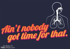 Got Time For That T-Shirt