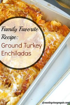 Family Favorite Recipes: Ground Turkey Enchiladas - Counting Change... Again