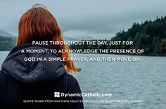 Pause throughout the day, just for a moment, to acknowledge the presence of God in a simple prayer, and then move on.