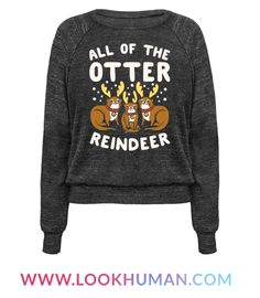 You know that old Christmas song about that red nose reindeer, and how all of the otter reindeer used to laugh and call him names! Put a twist on this holiday classic with this cute and funny, otter, Christmas shirt!