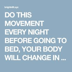 DO THIS MOVEMENT EVERY NIGHT BEFORE GOING TO BED, YOUR BODY WILL CHANGE IN NO TIME! | Bright & Fit