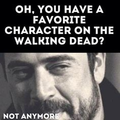 Negan I'm sorry to tell you, but you are my favorite