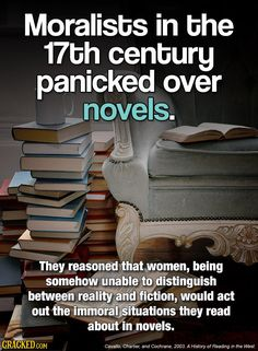 """""""Moralists in the 17th century panicked over novels."""" Posted on tumblr.com (image credit cracked.com) by virginiaisforhaters."""