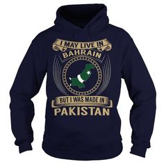 I May Live In Bahrain But I Was Made In Pakistan T-Shirts, Hoodies (39.99$ ===► CLICK BUY THIS SHIRT NOW!)