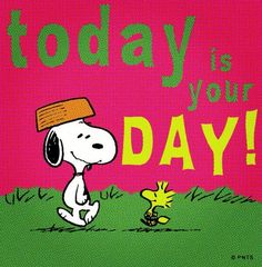 Today is your Day! Do something great! Make it happen!