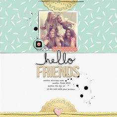 hello friends - Community Layouts - Gallery - Get It Scrapped