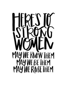 A personal favorite from my Etsy shop https://www.etsy.com/listing/580603175/heres-to-strong-women-8x10-print
