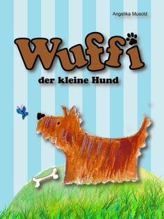 Leseproben für kleine Schmökerratten: Wuffi der kleine Hund von Angelika Musold