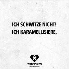 Visual Statements®️️ Ich schwitze nicht! Ich karamellisiere. Sprüche / Zitate / Quotes / Wordporn / witzig / lustig / Sarkasmus / Freundschaft / Beziehung / Ironie