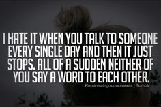 Visit http://4uquotesru.com/ for more quotes, quotations, message, love quotes, quote of the day, and more. Quote: I hate it when you talk to someone every single day and then it just stops. All of a sudden neither of you say a word to each other.