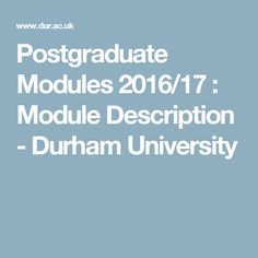 Postgraduate Modules 2016/17 : Module Description - Durham University