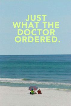 To sit on the beach and doing nothing..., just what the doctor ordered.