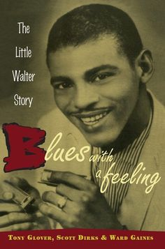 Buy Blues with a Feeling: The Little Walter Story by Scott Dirks, Tony Glover, Ward Gaines and Read this Book on Kobo's Free Apps. Discover Kobo's Vast Collection of Ebooks and Audiobooks Today - Over 4 Million Titles! Top 10 Hits, Delta Blues, Blues Artists, Ray Charles, Music Images, Concert Posters, Music Posters, Blues Music, Him Band