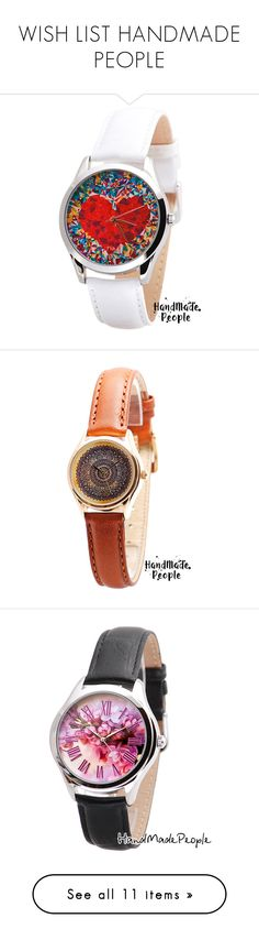 """""""WISH LIST HANDMADE PEOPLE"""" by helenevlacho ❤ liked on Polyvore featuring handmadepeople, jewelry, watches, cadeau, quartz jewelry, water proof watches, flower watches, evening jewelry, leather watches and holiday watches"""