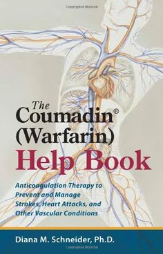 The Coumadin (Warfarin) Help Book: Anticoagulation Therapy to Prevent and Manage Strokes, Heart Attacks, and Other Vascular Conditions