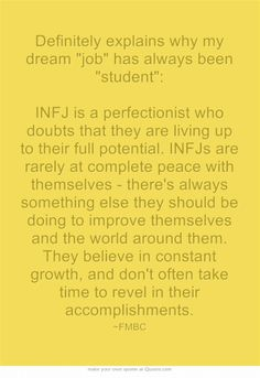 infj ~ Totally agree, it's why I get bored so easily and really just go from one obsession to the next. Most things only interest me for about two weeks. Normal daily routines never stay consistent for long.