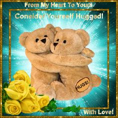 Consider Yourself Hugged today.Love you and lots of hugs.~ from my Debbie
