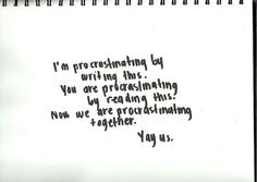 I'm procrastinating by writing this. You are procrastinating by reading this. Now we are procrastinating together. Yay us. Funny Writing Quotes, Writing Humor, Funny Qoutes, Writer Quotes, All Quotes, Work Quotes, Writing A Book, Funny Humour, Editing Writing