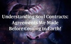 Enlighten Planet: Understanding Soul Contracts: Agreements We Made Before Coming to Earth!