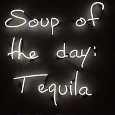 """get a chalk board and put it on wall above cart and write """" Soup of the day: Tequila"""" and have reagan or shelby or someone draw a marg or some tequila drink on it Tequila Quotes, Alcohol Quotes, Liquor Quotes, Quotes To Live By, Life Quotes, Work Quotes, Neon Quotes, Party Quotes, Drinking Quotes"""