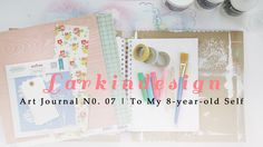Art Journal No. 07 | To My 8-Year-Old SelfArt Journal No. 07 | To My 8-Year-Old Self