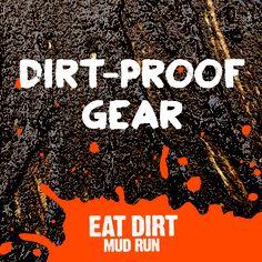 Dirt-Proof Gear!