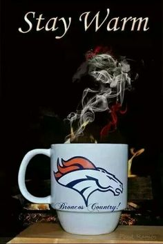 Stay warm watching the hot Broncos!!!