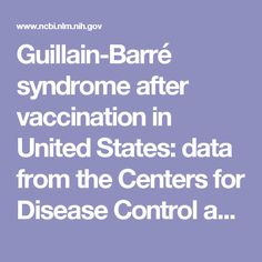 Guillain-Barré syndrome after vaccination in United States: data from the Centers for Disease Control and Prevention/Food and Drug Administration V. Guillain Barre Syndrome, Health Research, How To Stay Healthy, Drugs, United States, Education, Food, Meal, Essen