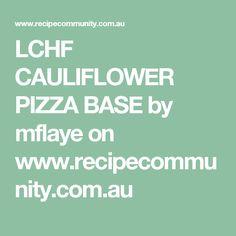 LCHF CAULIFLOWER PIZZA BASE by mflaye on www.recipecommunity.com.au