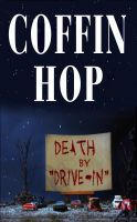 Cover for 'Coffin Hop: Death by Drive-In' All profits from COFFIN HOP: DEATH BY DRIVE-IN will be donated to LitWorld.org!