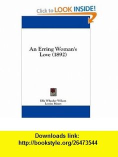 An Erring Womans Love (1892) (9780548624173) Ella Wheeler Wilcox, Louise Mears, W. P. Hooper , ISBN-10: 0548624178  , ISBN-13: 978-0548624173 ,  , tutorials , pdf , ebook , torrent , downloads , rapidshare , filesonic , hotfile , megaupload , fileserve
