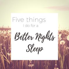 Five things I do for a better nights sleep
