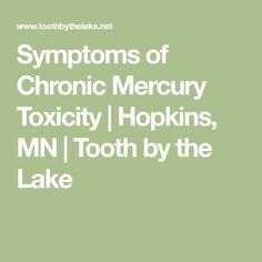 Symptoms of Chronic Mercury Toxicity | Hopkins, MN | Tooth by the Lake
