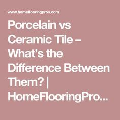 Porcelain vs Ceramic Tile – What's the Difference Between Them?   HomeFlooringPros.com