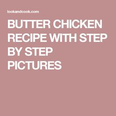 BUTTER CHICKEN RECIPE WITH STEP BY STEP PICTURES