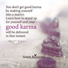 Stand up for yourself You don't get good karma by making yourself into a martyr. Learn how to stand up for yourself and your good karma will be delivered in that instant. Stand Up For Yourself, Make It Yourself, Stand Quotes, Bryant Mcgill, Instant Karma, Lessons Learned In Life, Simple Reminders, Yoga, Some Quotes