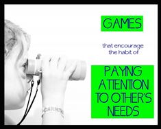 games that encourage the habit of noticing others needs.