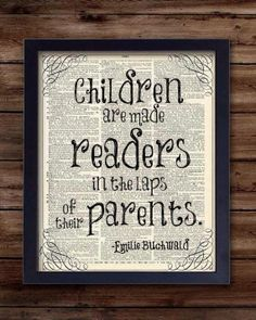 """Children are made readers in the laps of their parents."" - Emilie Buchwald I love books and I know how important reading is to children. I would love to hang this by a comfy chair in my house. I Love Books, Good Books, Books To Read, Good Book Quotes, Read Box, Free Books, New Baby Gifts, Book Pages, Book Lists"