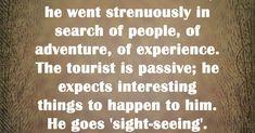 """The traveler was active; The tourist is passive; Roads, Adventure, Travel, Viajes, Road Routes, Street, Destinations, Adventure Movies, Traveling"