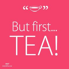 Yes, Yes! But first...Tea!