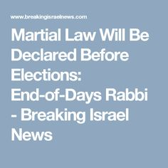 Martial Law Will Be Declared Before Elections: End-of-Days Rabbi - Breaking Israel News