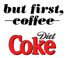 first, Diet Coke