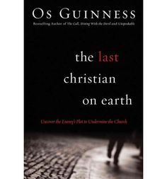 The Last Christian On Earth - Os Guiness