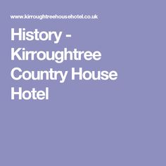History - Kirroughtree Country House Hotel