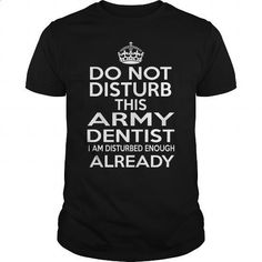 ARMY DENTIST - DISTURB T4 - #teespring #mens shirt. I WANT THIS => https://www.sunfrog.com/LifeStyle/ARMY-DENTIST--DISTURB-T4-124106729-Black-Guys.html?60505 http://tmiky.com/pinterest